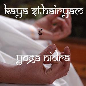 Kaya Sthairyam and Yoga nidra