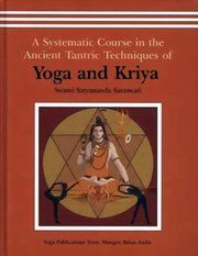 A Systematic Course in the Ancient Tantric Techniques of Yoga + Kriya