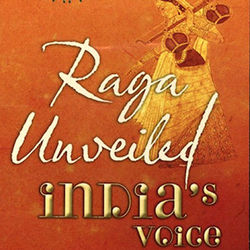 Raga Unveiled - India's Voice The History & Essence
